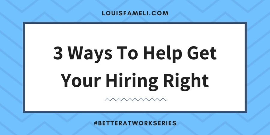 3 Ways To Help Get Your Hiring Right - Image with text