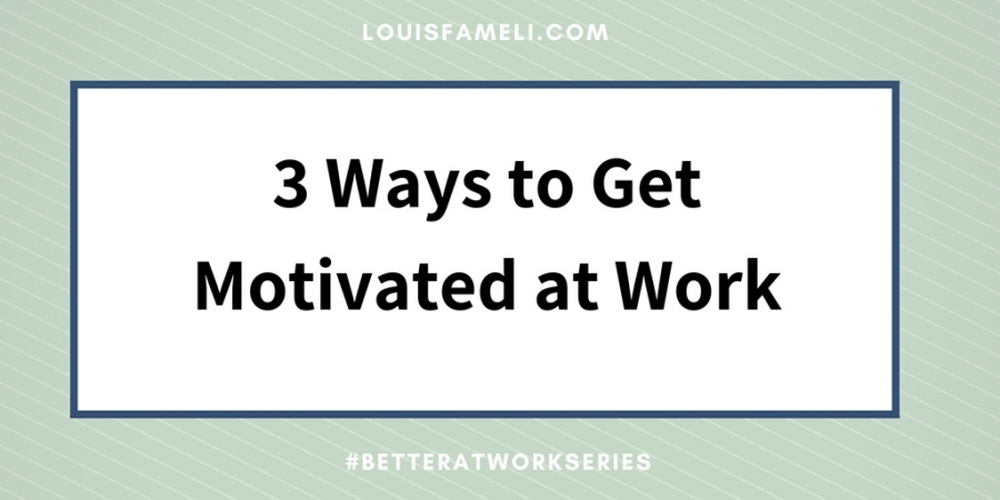 3 Ways to Get Motivated at Work image with text
