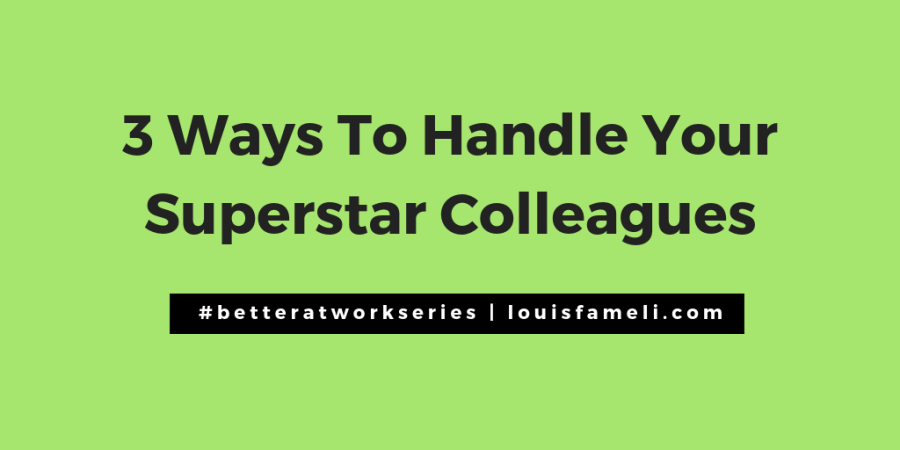 3 Ways To Handle Your Superstar Colleagues